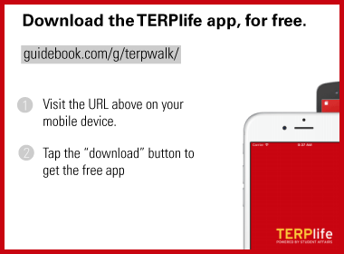 "Get the TERPlife app for free by visting guidebook.com/g/terpwalk and tapping the ""download"" button."